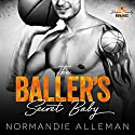 The Baller's Secret Baby: A Sports Romance: Barnes Family, Book 1 Audiobook by Normandie Alleman Narrated by Aiden Snow, Alicyn Aimes