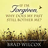 img - for If I'm Forgiven, Why Does My Past Still Bother Me?: Recognizing the Blessings of the Continuous Atonement book / textbook / text book
