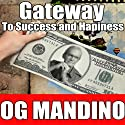 Gateway to Success and Happiness  by Og Mandino Narrated by Og Mandino