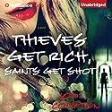 Thieves Get Rich, Saints Get Shot: A Novel (       UNABRIDGED) by Jodi Compton Narrated by Angela Dawe