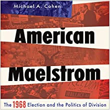 American Maelstrom: The 1968 Election and the Politics of Division: Pivotal Moments in American History Audiobook by Michael A. Cohen Narrated by Stephen Paul Aulridge, Jr.
