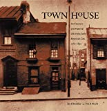 Town House: Architecture and Material Life in the Early American City, 1780-1830 (Published for the Omohundro Institute of Early American History and Culture, Williamsburg, Virginia)