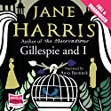 Gillespie and I (       UNABRIDGED) by Jane Harris Narrated by Anna Bentinck