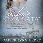 So Fair a Lady: Daughters of His Kingdom Hörbuch von Amber Lynn Perry Gesprochen von: Mary Sarah Agliotta