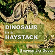 Dinosaur in a Haystack: Reflections in Natural History | Livre audio Auteur(s) : Stephen Jay Gould Narrateur(s) : Meredith MacRae, Efrem Zimbalist