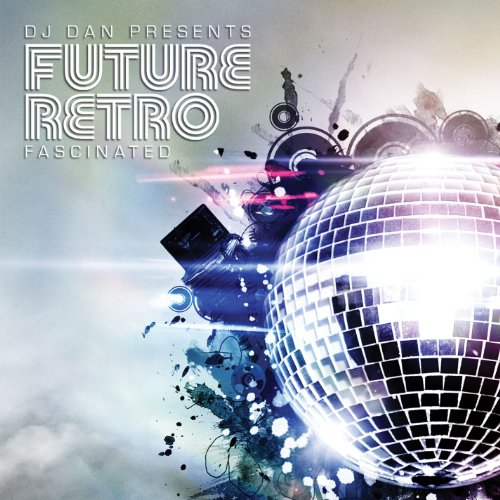 Dj Dan Presents Future Retro: Fascinated