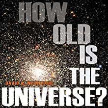 How Old Is the Universe? (       UNABRIDGED) by David A. Weintraub Narrated by Brad Smith