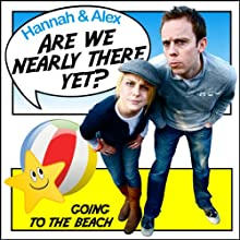 Are We Nearly There Yet?: Going to the Beach Audiobook by Alex Perkins, Hannah McBride Narrated by Alex Perkins, Hannah McBride