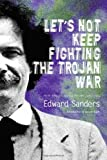 Lets Not Keep Fighting the Trojan War: New and Selected Poems 1986-2009