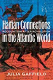 Haitian Connections in the Atlantic World:Recognition after Revolution