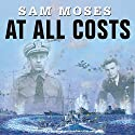 At All Costs Audiobook by Sam Moses Narrated by Michael Prichard