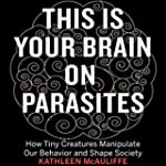 This Is Your Brain on Parasites: How...