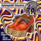 Apologetix Classics: 70's Vol. 1