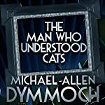 The Man Who Understood Cats | Michael Allan Dymmoch