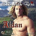 Aidan: MadMan MacKeefe Series, Book 2   Elizabeth Rose