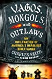 img - for Vagos, Mongols, and Outlaws: My Infiltration of America's Deadliest Biker Gangs by Falco, Charles, Droban, Kerrie [2013] book / textbook / text book