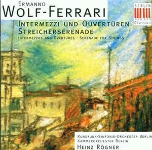Ermanno Wolf-Ferrari (1876-1948): Ouvertüren und Intermezzi / Streicherserenade