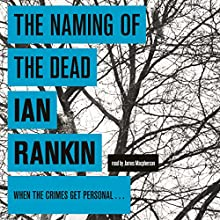 The Naming of the Dead (       UNABRIDGED) by Ian Rankin Narrated by James Macpherson