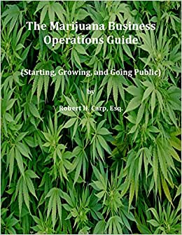 Marijuana Business Operations Guide (Starting, Growing And Going Public)