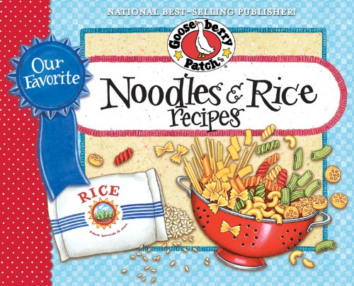 Our Favorite Noodle & Rice Recipes Cookbook: A bag of noodles, a box of rice…we've got over 60 tasty, thrifty ways to fix them! (Our Favorite Recipes Collection) by Gooseberry Patch