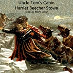 Uncle Tom's Cabin: Life Among the Lowly | Harriet Beecher Stowe