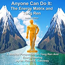 Anyone Can Do It: The Energy Matrix and Tong Ren: A Exciting Complementary Form of Energy Healing for All Chronic Illnesses (       UNABRIDGED) by Dr. Robert E. Galloway Narrated by Robert E. Galloway