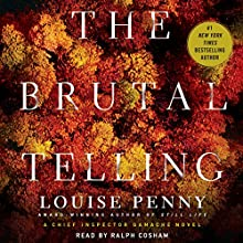 The Brutal Telling: A Chief Inspector Gamache Novel Audiobook by Louise Penny Narrated by Ralph Cosham