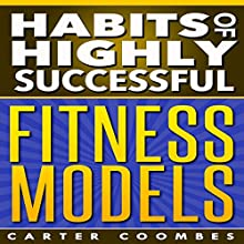 Habits of Highly Successful Fitness Models (       UNABRIDGED) by Carter Coombes Narrated by Jason Lovett