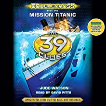 Mission Titanic: The 39 Clues: Doublecross, Book 1 (       UNABRIDGED) by Jude Watson Narrated by David Piitu