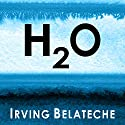 H2O Audiobook by Irving Belateche Narrated by Paul Heitsch