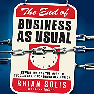 The End of Business as Usual: Rewire the Way You Work to Succeed in the Consumer Revolution | [Brian Solis]