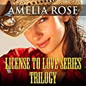 License to Love Series: Trilogy Audiobook by Amelia Rose Narrated by Laurence D. Yaklin
