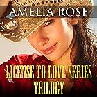 License to Love Series: Trilogy Hörbuch von Amelia Rose Gesprochen von: Laurence D. Yaklin