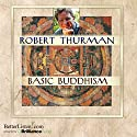Basic Buddhism  by Robert Thurman Narrated by Robert Thurman