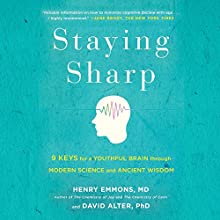 Staying Sharp: 9 Keys for a Youthful Brain Through Modern Science and Ageless Wisdom (       UNABRIDGED) by Henry Emmons MD, David Alter PhD Narrated by Qarie Marshall