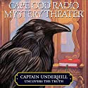 Cape Cod Radio Mystery Theater: Captain Underhill Uncovers the Truth (Dramatized)  by Steven Thomas Oney Narrated by Full Cast