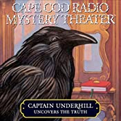 Cape Cod Radio Mystery Theater: Captain Underhill Uncovers the Truth (Dramatized) | [Steven Thomas Oney]