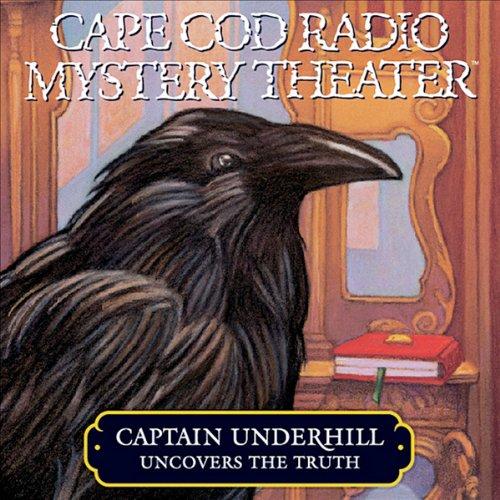 Cape Cod Radio Mystery Theater: Captain Underhill Uncovers