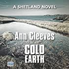 Cold Earth: Shetland, Book 7 Hörbuch von Ann Cleeves Gesprochen von: Kenny Blyth