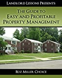 The Guide to Easy and Profitable Property Management (Real Estate Investing, Buying and Managing Apartment Buildings and Multifamilies Book 3)