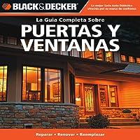 La Guia Completa Sobre Puertas y Ventanas (Black & Decker Complete