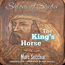 The King's Horse: Shioni of Sheba, Book 2 Audiobook by Marc Secchia Narrated by Nik Magill