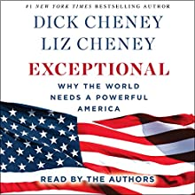 Exceptional: Why the World Needs A Powerful America (       UNABRIDGED) by Dick Cheney, Liz Cheney Narrated by Liz Cheney, Dick Cheney
