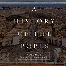 A History of the Popes: Volume I: Origins to the Middle Ages (       UNABRIDGED) by Wyatt North Narrated by David Glass
