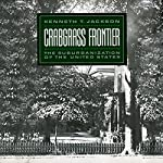 Crabgrass Frontier: The Suburbanization of the United States | Kenneth T. Jackson
