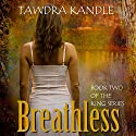 Breathless: King, Book 2 (       UNABRIDGED) by Tawdra Kandle Narrated by Julia Thomas