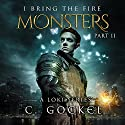 Monsters: I Bring the Fire, Book 2 Audiobook by C. Gockel Narrated by Barrie Kreinik