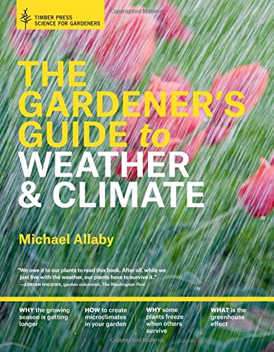 The Gardener's Guide to Weather and Climate: How to Understand the Weather and Make It Work for You PDF