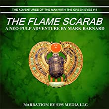 The Flame Scarab: The Adventures of the Man with the Green Eyes, Book 4 (       UNABRIDGED) by Mark Barnard Narrated by  uncredited