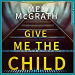 Give Me the Child | Mel McGrath